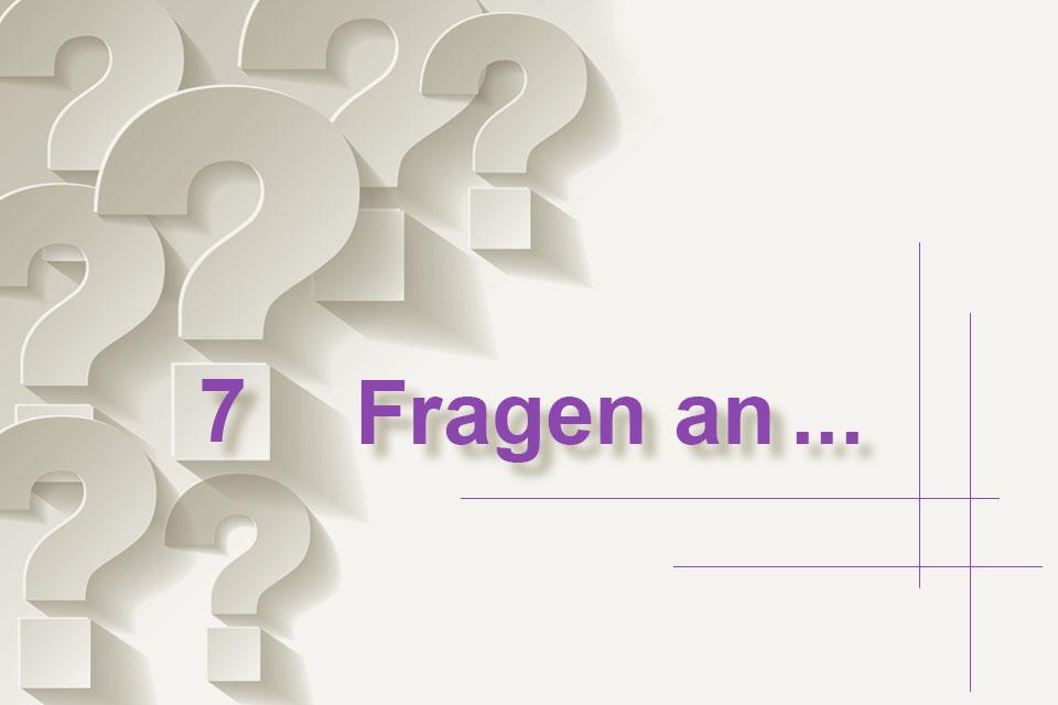 7 Fragen an